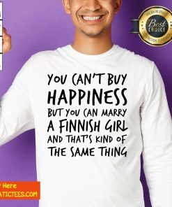 You Can't Buy Happiness Marry A Finnish Girl And That's Kind Of The Same Thing Sweatshirt- Design By Fanatictees.com