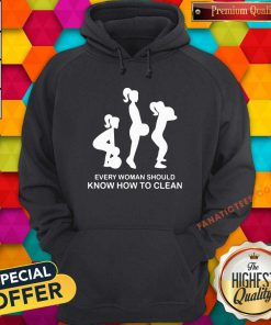 Every Woman Should Know How To Clean Hoodie- Design By Fanatictees.com