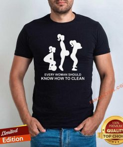 Every Woman Should Know How To Clean Shirt- Design By Fanatictees.com