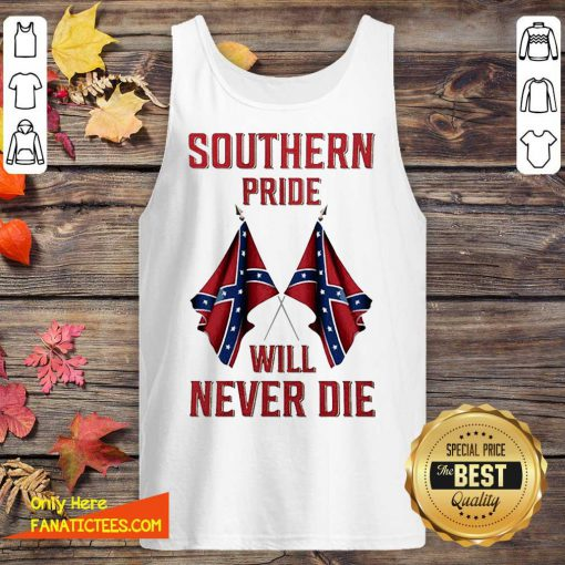 Southern Pride Will Never Die Flag US Tank Top-Design By Fanatictees.com