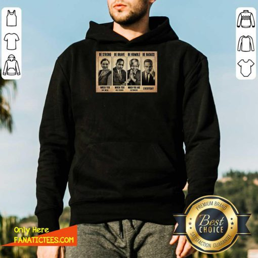 The Famous People Be Strong Be Brave Be Humble Be Badass Hoodie-Design By Fanatictees.com