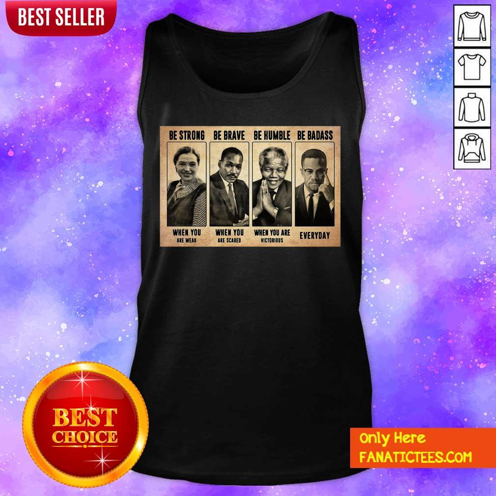 The Famous People Be Strong Be Brave Be Humble Be Badass Tank Top-Design By Fanatictees.com