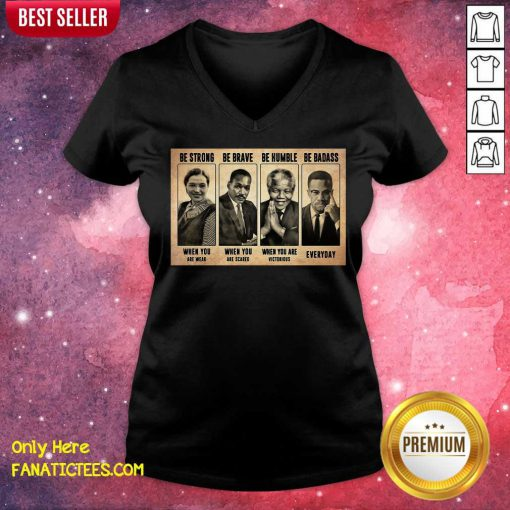 The Famous People Be Strong Be Brave Be Humble Be Badass V-neck-Design By Fanatictees.com