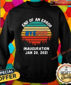 End Of An Error Byedon Inauguration Jan 20 2021 Vintage Sweatshirt-Design By Fanatictees.com