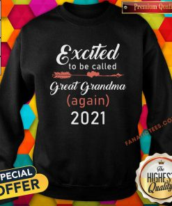 Excited To Be Called Great Grandma Again 2021 Sweatshirt-Design By Fanatictees.com