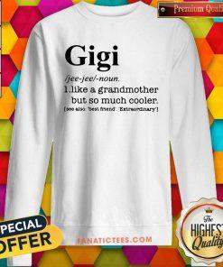 Gigi I Like A Grandmother But So Much Cooler Sweatshirt