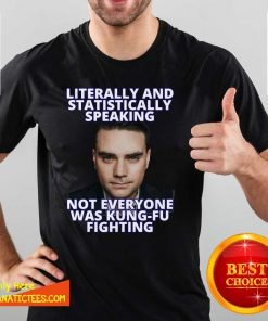 Literally And Statistically Speaking Not Everyone Was Shapiro Kung Fu Fighting Shirt- Design By Fanatictees.com