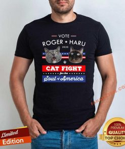 Vote Roger Haru 2020 Cat Fight For The Soul Of America T-Shirt- Design By Fanatictees.com