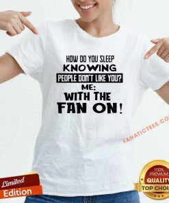 How Do You Sleep Knowing People Don't Like You Me With The Fan On V-neck- Design By Fanatictees.com
