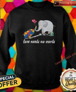 Non Verbal Autism Awareness Elephant Love Needs No Words Sweatshirt