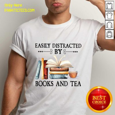 Easily Distracted By Books And Tea Shirt- Design By Fanatictees.com