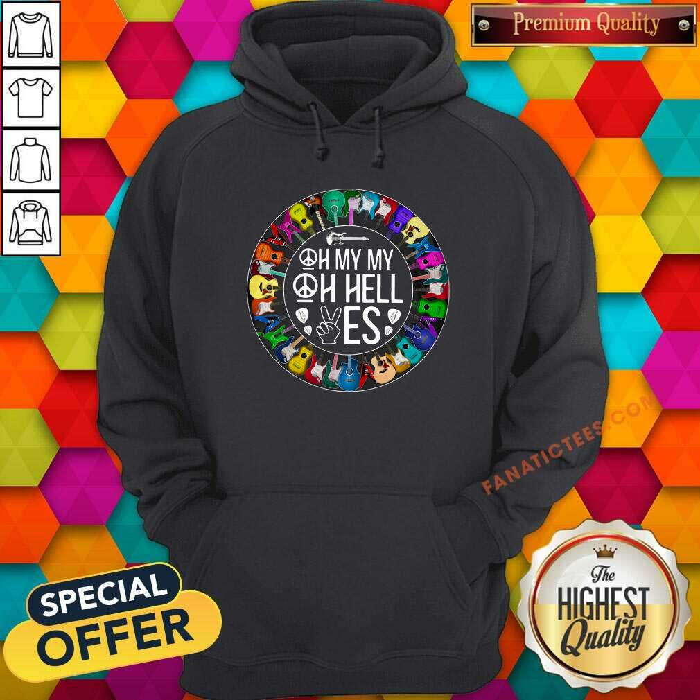 Guitars Oh My My Oh Hell Yes Hoodie