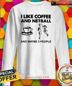 I Like Coffee And Netball And Maybe 3 People Sweatshirt