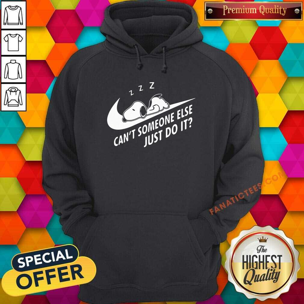 Snoopy Cant Someone Else Just Do It Hoodie- Design By Fanatictees.com