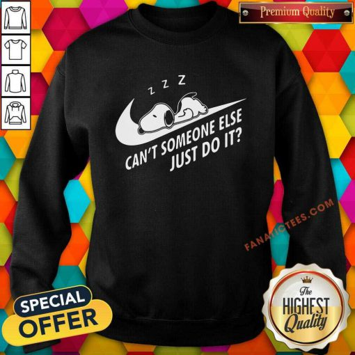 Snoopy Cant Someone Else Just Do It Sweatshirt- Design By Fanatictees.com
