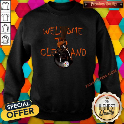 Welcome To Cleveland Browns Vs Pittsburgh Steelers Sweatshirt