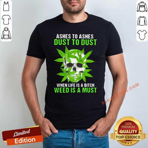 Ashes To Ashes Dust To Dust When Life A Bitch Weed Is A Must Skull Funny T-Shirt- Design By Fanatictees.com