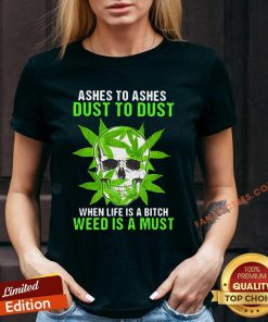 Ashes To Ashes Dust To Dust When Life A Bitch Weed Is A Must Skull Funny V-neck- Design By Fanatictees.com
