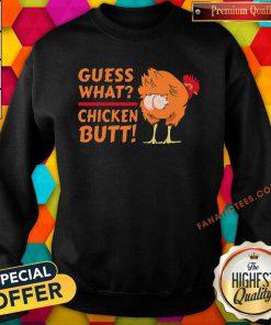 Guess What Chicken Butt Funny Joke Sweatshirt