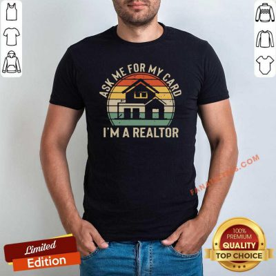 Ask Me For My Card Im A Realtor Vintage Shirt