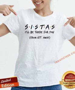 Sistas Ill There For You From 6ft Away V-neck