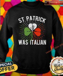 Shamrock St Patrick Was Italian Sweatshirt