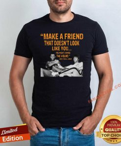 Make A Friend That Doesnt Look Like You You Might Change The World Kareem Abdul-Jabbar Shirt