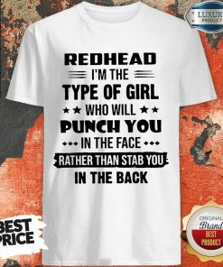 Nice Redhead Type Of Girl Punch You In The Face Rather Than Stab You In The Back Shirt