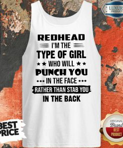 Nice Redhead Type Of Girl Punch You In The Face Rather Than Stab You In The Back Tank Top
