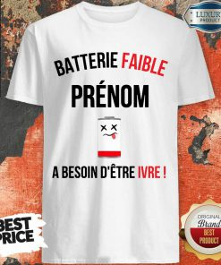 Pretty Batterie Faible Prenom A Besoin D'Etre Ivre Shirt