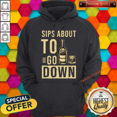 Bourbon Sips About To Go Down Hoodie