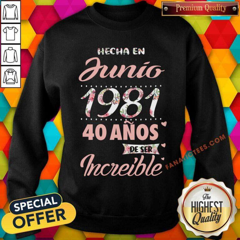 Hecha En Junio 1981 40 Anos Deser Increible SweatShirt