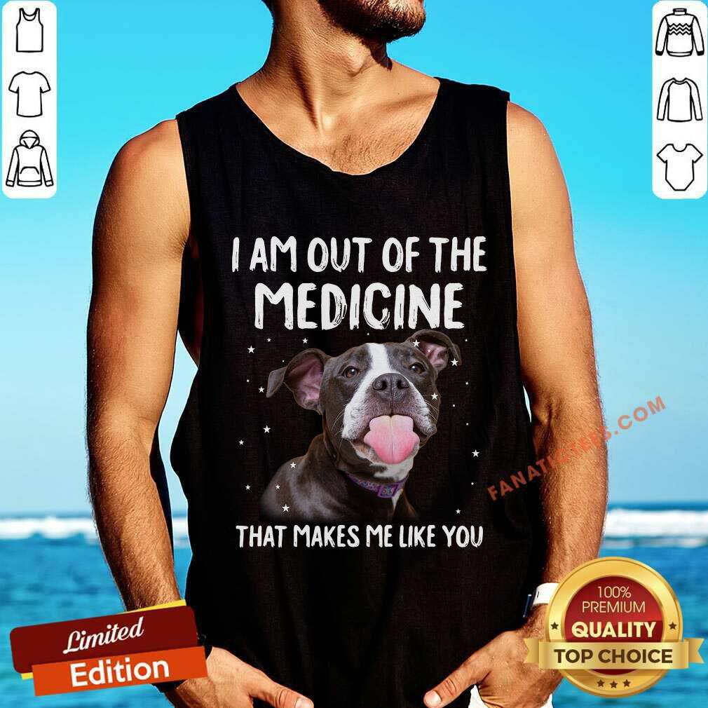 I Am Out Of The Medicine Pitbull Tank Top