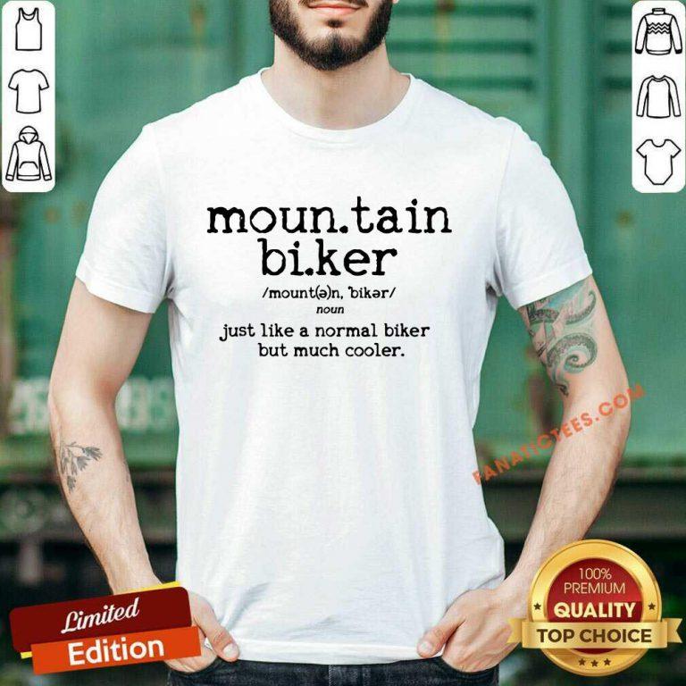 Mountain Biking Just Like A Normal Biker But Cooler Shirt