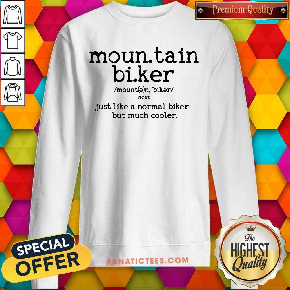 Mountain Biking Just Like A Normal Biker But Cooler SweatShirt