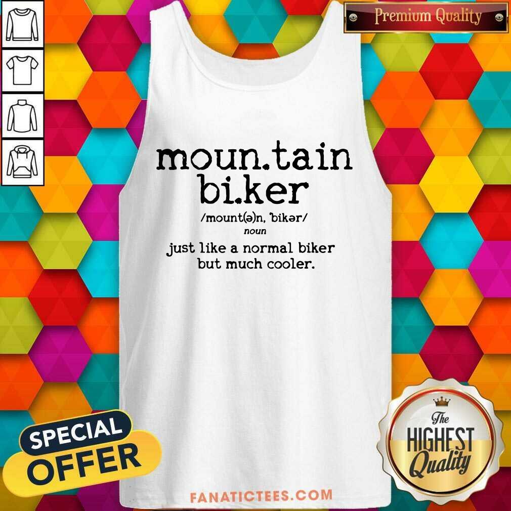 Mountain Biking Just Like A Normal Biker But Cooler Tank Top