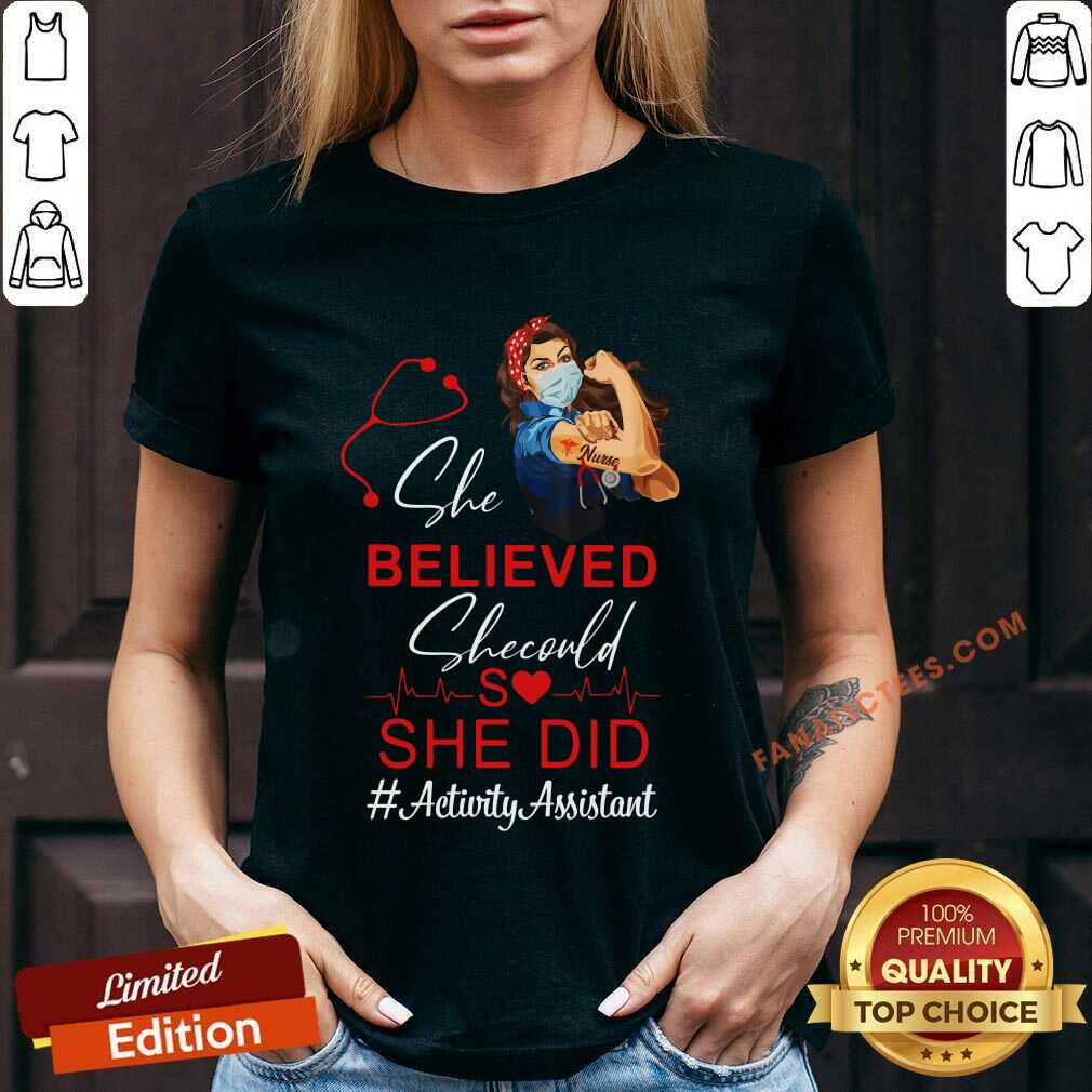Nurse She Believed She Could She Did Activity Assistant V-neck