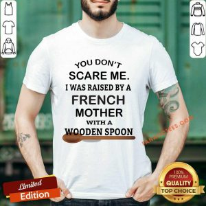 Raised By A French Mother With A Wooden Spoon Shirt