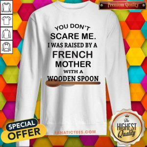 Raised By A French Mother With A Wooden Spoon SweatShirt