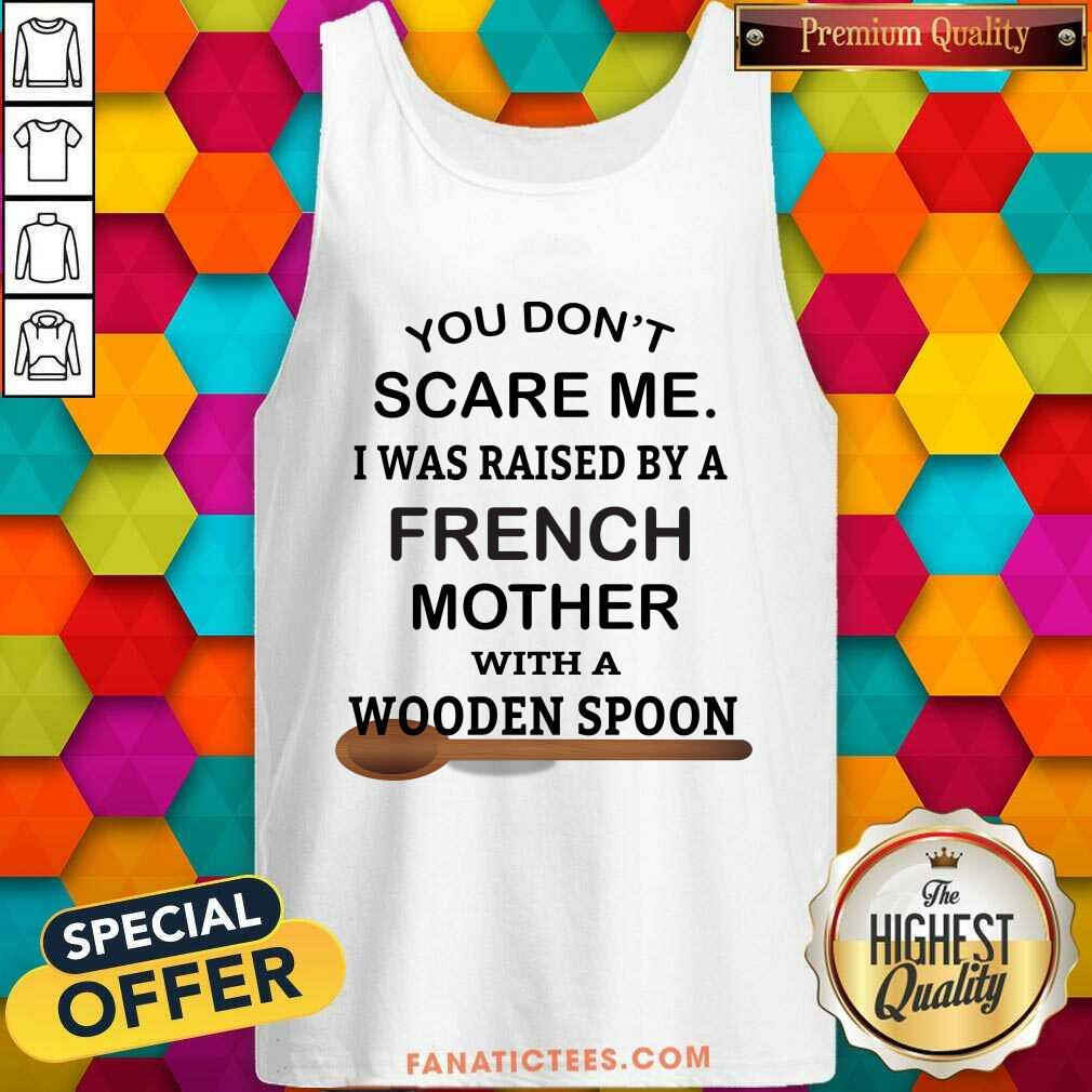 Raised By A French Mother With A Wooden Spoon Tank Top