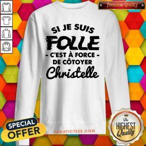 Si Je Suis Folle C'est A Force De Cotoyer Christelle SweatShirt