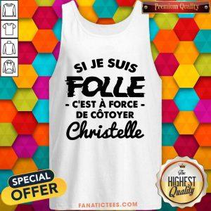 Si Je Suis Folle C'est A Force De Cotoyer Christelle Tank Top