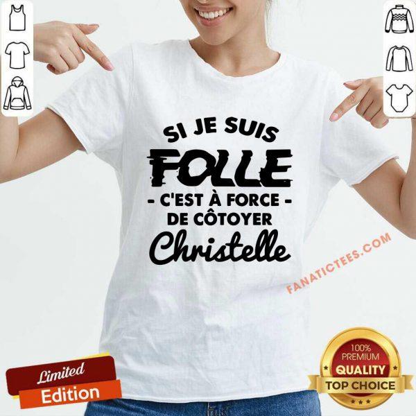Si Je Suis Folle C'est A Force De Cotoyer Christelle V-neck