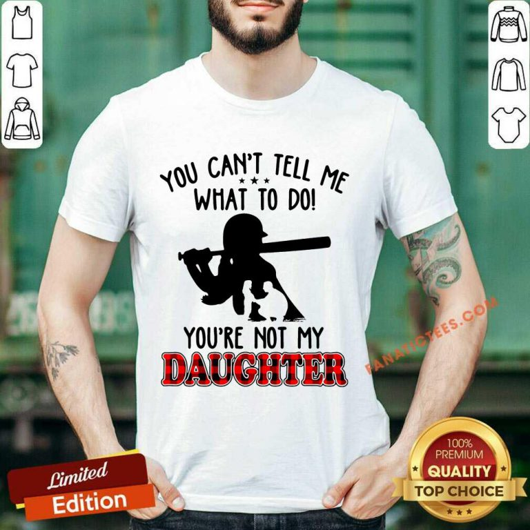 Softball Tell Me What To Do You're Not My Daughter Shirt