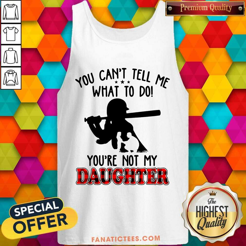 Softball Tell Me What To Do You're Not My Daughter Tank Top