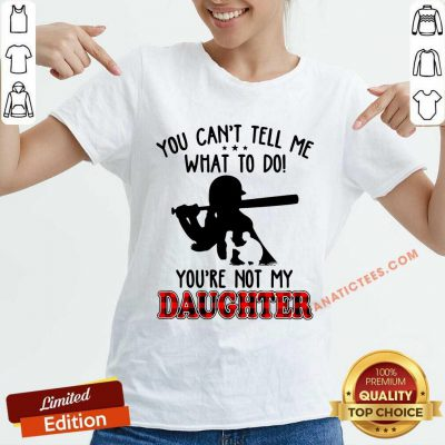 Softball Tell Me What To Do You're Not My Daughter V-neck