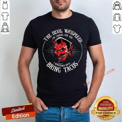The Devil Whispered Bring Tacos Shirt