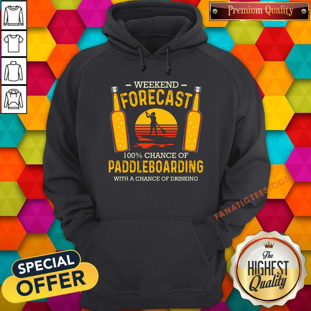 Weekend Forecast 100% Chance Of Paddleboard Hoodie