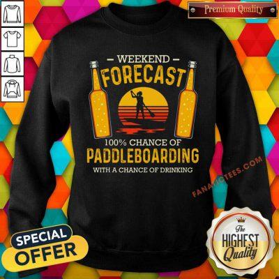 Weekend Forecast 100% Chance Of Paddleboard SweatShirt