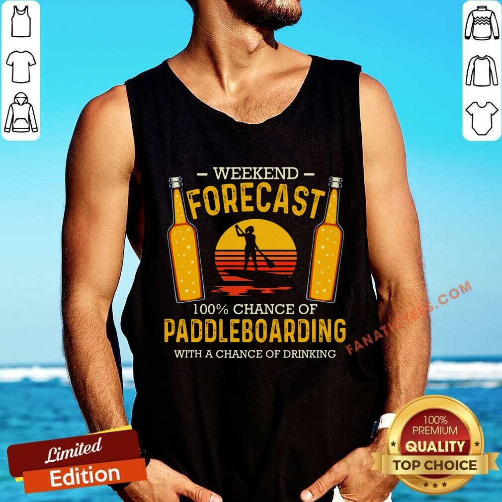 Weekend Forecast 100% Chance Of Paddleboard Tank Top